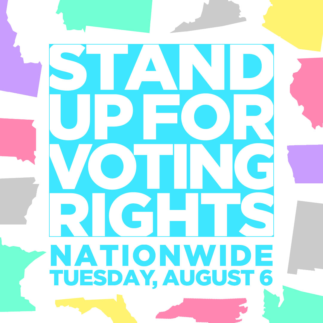 Stand up for voting rights: Tuesday, August 6, Nationwide