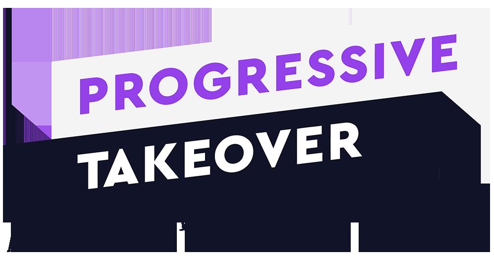 Progressive Takeover, a Progressive Turnout Project initiative